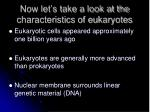 now let s take a look at the characteristics of eukaryotes