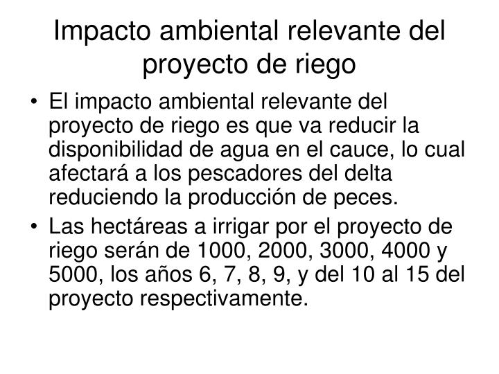 Impacto ambiental relevante del proyecto de riego
