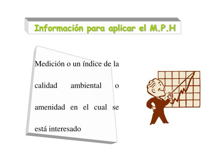 Información para aplicar el M.P.H