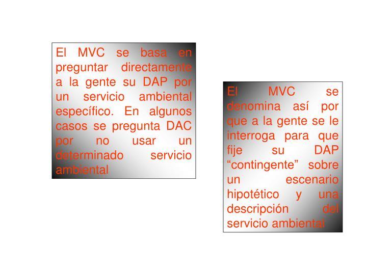 El MVC se basa en preguntar directamente a la gente su DAP por un servicio ambiental específico. En algunos casos se pregunta DAC por no usar un determinado servicio ambiental