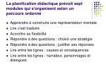 la planification didactique pr voit sept modules qui s organisent selon un parcours ordonn
