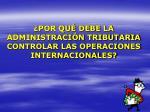 por qu debe la administraci n tributaria controlar las operaciones internacionales