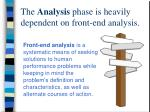 the analysis phase is heavily dependent on front end analysis