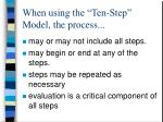 when using the ten step model the process