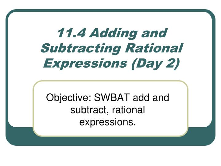 11 4 adding and subtracting rational expressions day 2 n.