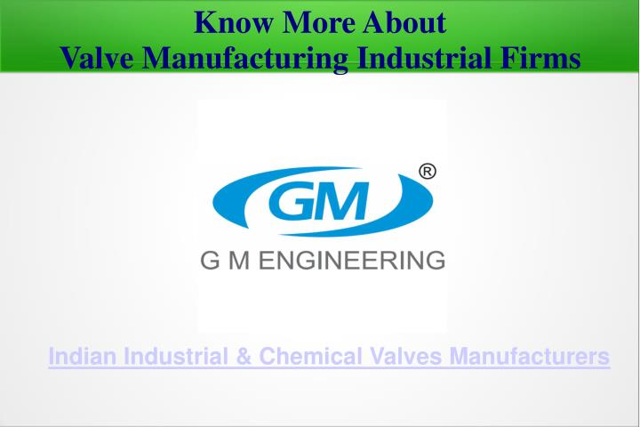 know more about valve manufacturing industrial firms n.
