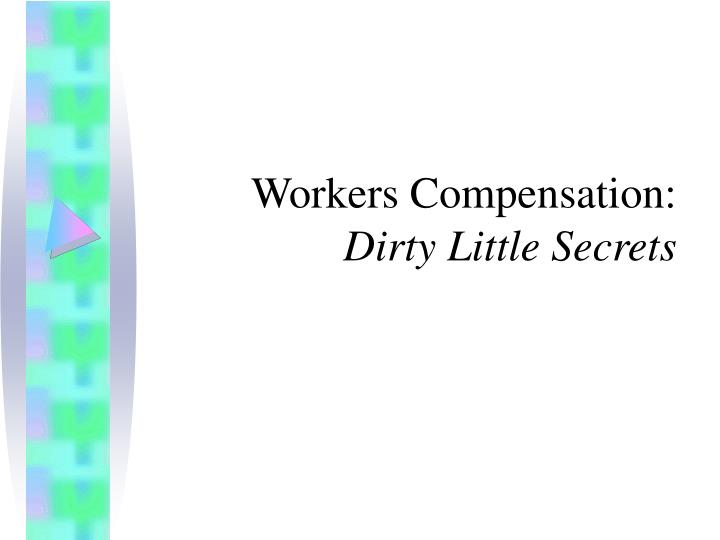 workers compensation dirty little secrets n.