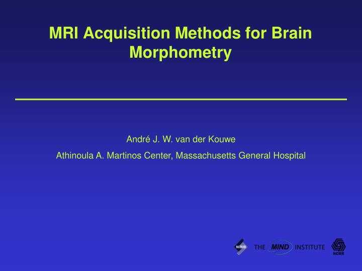 mri acquisition methods for brain morphometry n.