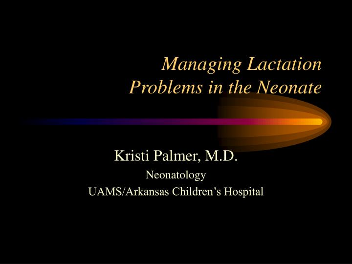 managing lactation problems in the neonate n.