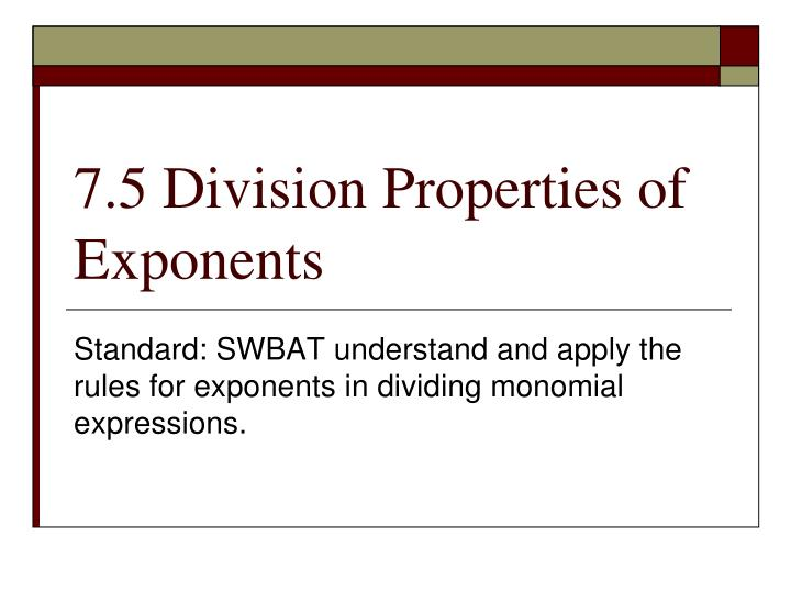 7 5 division properties of exponents n.