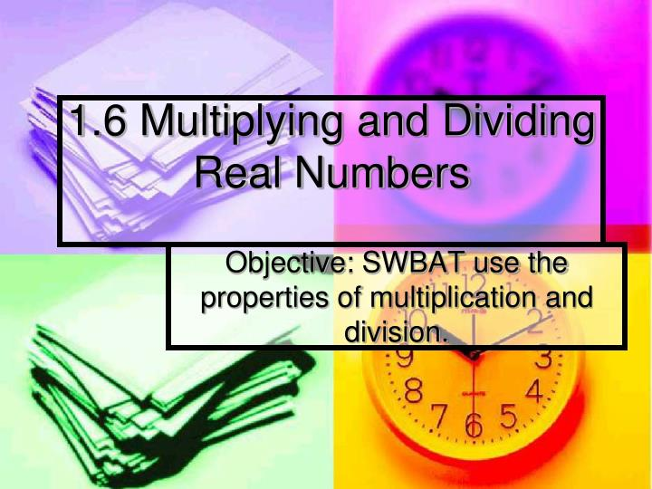 1 6 multiplying and dividing real numbers n.