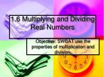 1 6 multiplying and dividing real numbers