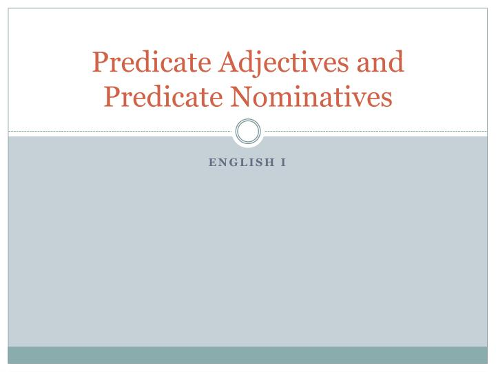 predicate adjectives and predicate nominatives n.