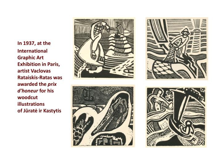 In 1937, at the International Graphic Art Exhibition in Paris, artist Vaclovas Rataiskis-Ratas was awarded the