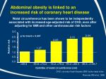 abdominal obesity is linked to an increased risk of coronary heart disease