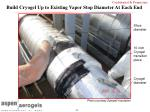 build cryogel up to existing vapor stop diameter at each end