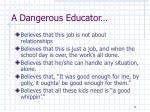 a dangerous educator