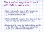 this is not an easy time to work with children and youth