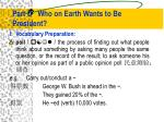 part c who on earth wants to be president