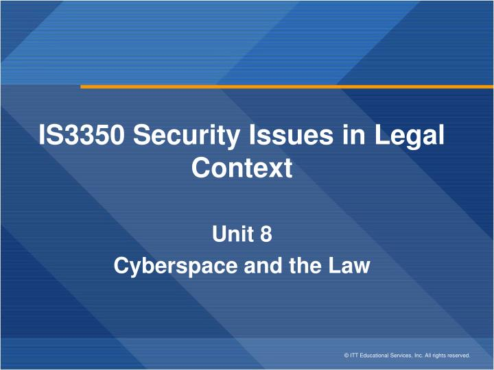 is3350 security issues in legal context unit 8 cyberspace and the law n.