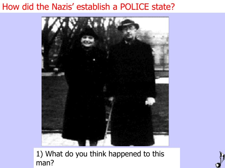 How did the Nazis' establish a POLICE state?