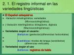 2 1 el registro informal en las variedades ling sticas