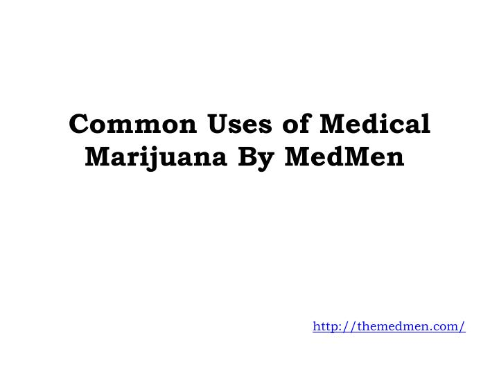 common uses of medical marijuana by medmen n.
