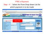 ptrc e payment step 4 select act from drop down list for which payment is to be made