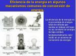 eficiencia de la energ a en algunos mecanismos comunes de conversi n de energ a