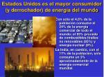 estados unidos es el mayor consumidor y derrochador de energ a del mundo
