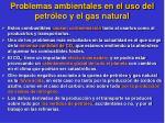 problemas ambientales en el uso del petr leo y el gas natural
