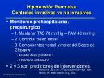 hipotensi n permisiva controles invasivos vs no invasivos