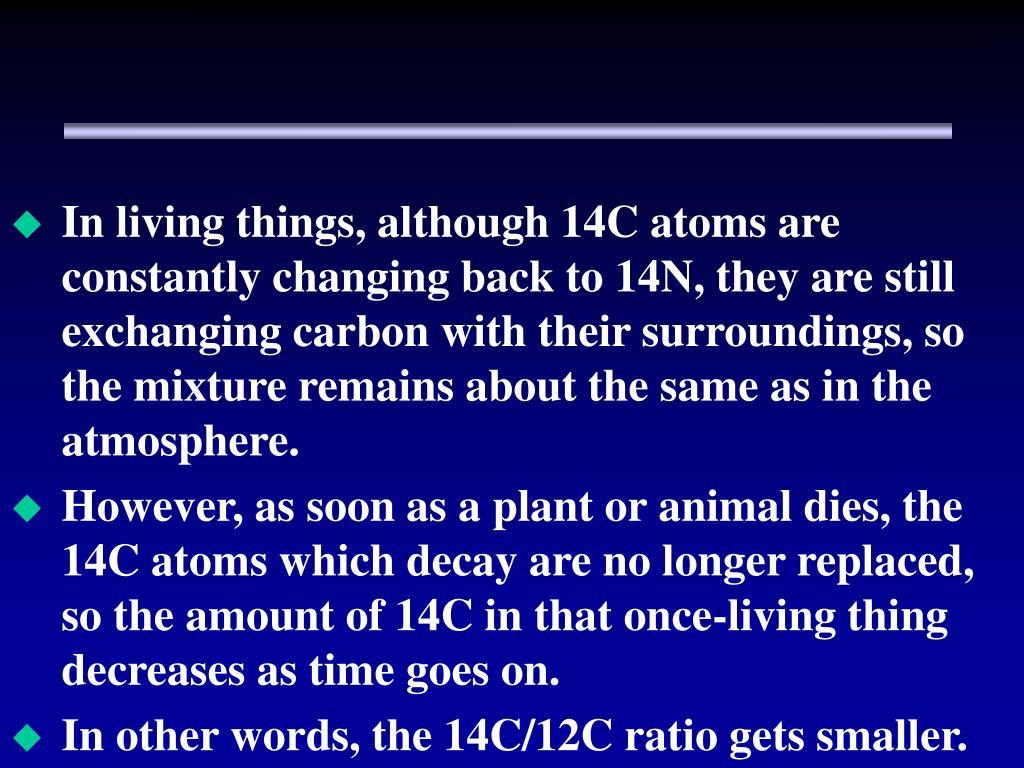 14c/12c ratio Carbon dating