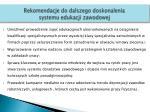 rekomendacje do dalszego doskonalenia systemu edukacji zawodowej2