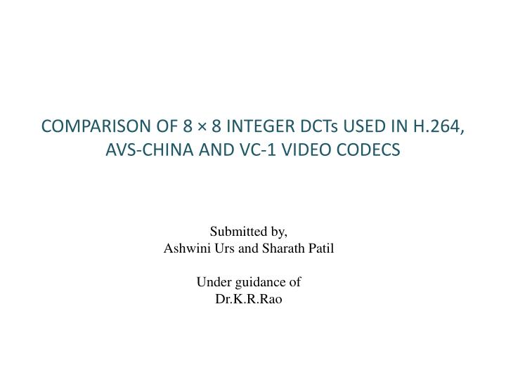 Comparison of 8 8 integer dcts used in h 264 avs china and vc 1 video codecs