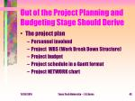 out of the project planning and budgeting stage should derive