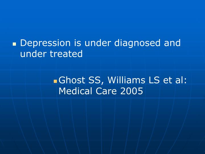 Depression is under diagnosed and under treated