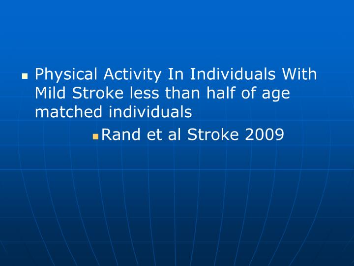 Physical Activity In Individuals With Mild Stroke less than half of age matched individuals