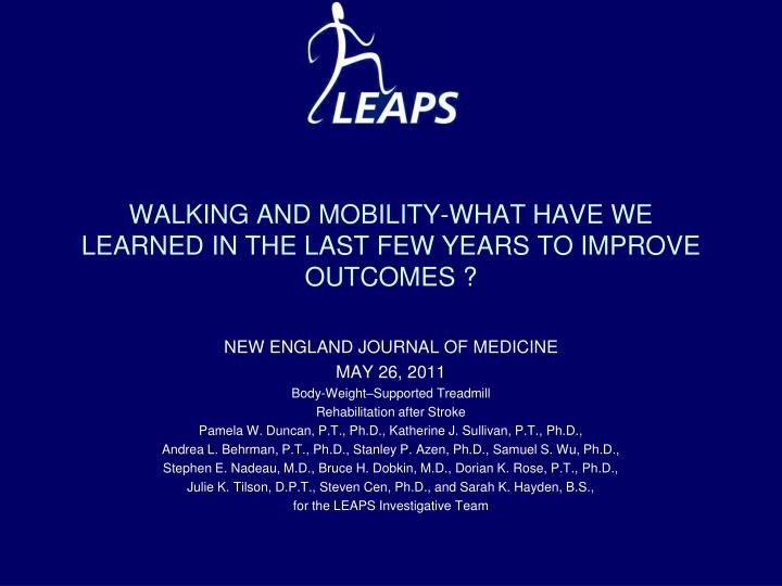 WALKING AND MOBILITY-WHAT HAVE WE LEARNED IN THE LAST FEW YEARS TO IMPROVE OUTCOMES ?
