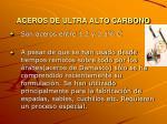 aceros de ultra alto carbono