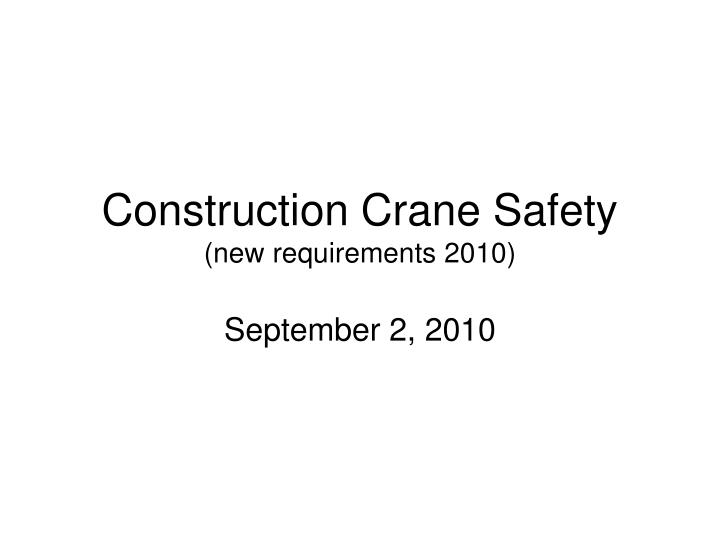 construction crane safety new requirements 2010 n.