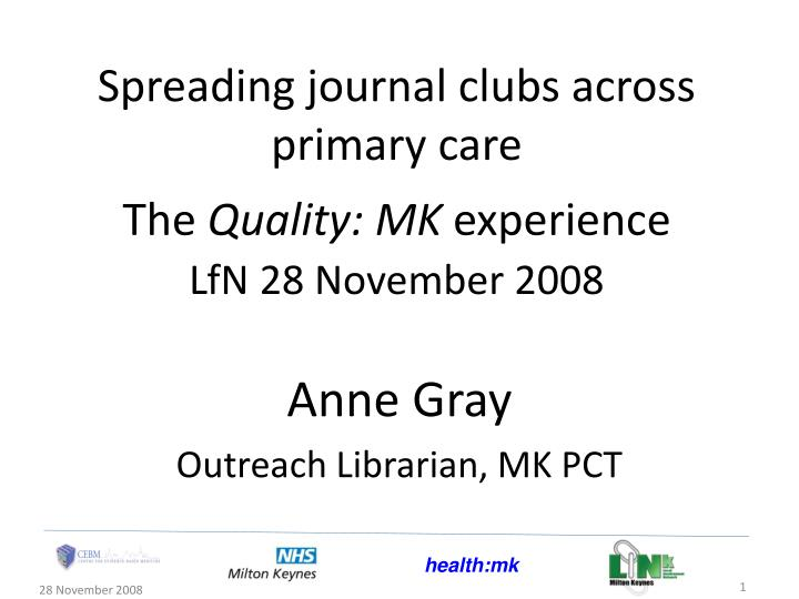 spreading journal clubs across primary care the quality mk experience lfn 28 november 2008 n.