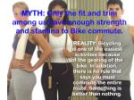 myth only the fit and trim among us have enough strength and stamina to bike commute