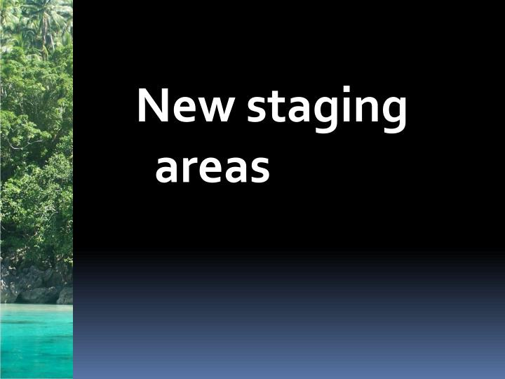 New staging areas