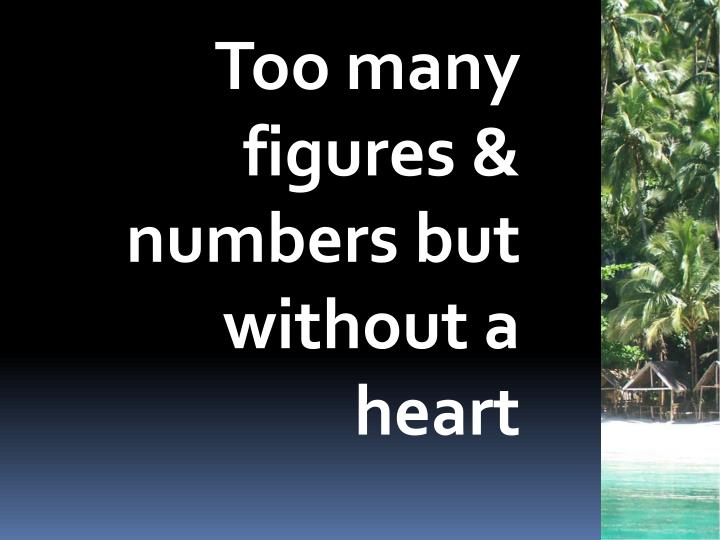 Too many figures & numbers but without a heart