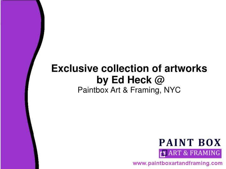 exclusive collection of artworks by ed heck @ paintbox art framing nyc n.