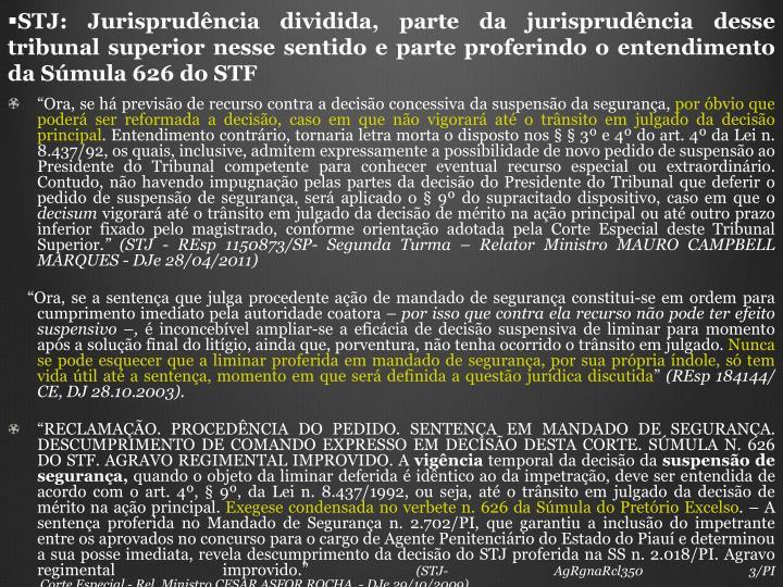 STJ: Jurisprudência dividida, parte da jurisprudência desse tribunal superior nesse sentido e parte proferindo o entendimento da Súmula 626 do STF