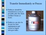 transfer immediately or freeze