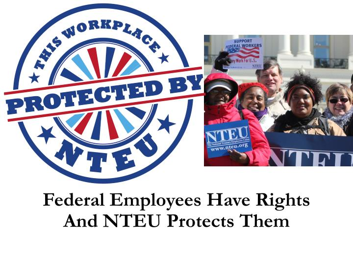 federal employees have rights and nteu protects them n.