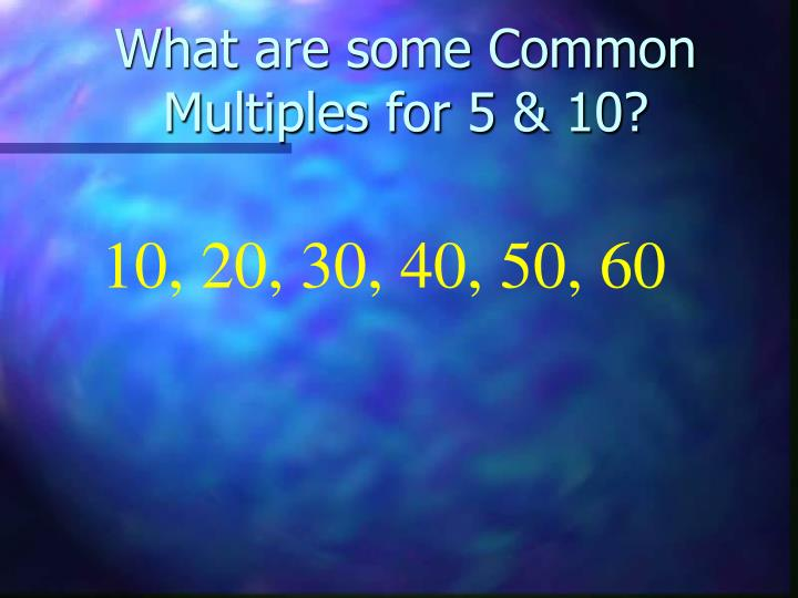 What are some Common Multiples for 5 & 10?